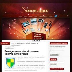 Protégez-vous des virus avec Toolwiz Time Freeze - SOS PC 95 - Le Blog