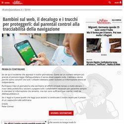 Bambini sul web, il decalogo e i trucchi per proteggerli: dal parental control alla tracciabilità della navigazione