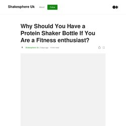 Why Should You Have a Protein Shaker Bottle If You Are a Fitness enthusiast?