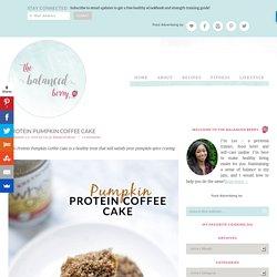 Protein Pumpkin Coffee Cake - The Balanced Berry