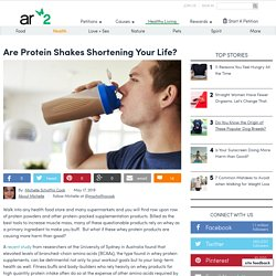 Are Protein Shakes Shortening Your Life