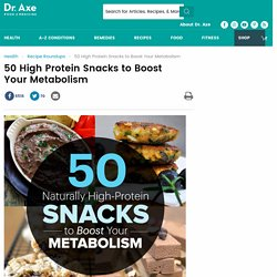 50 High Protein Snacks to Boost Your Metabolism - Dr. Axe