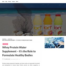 Whey Protein Water Supplement – It's the Role to Formulate Healthy Bodies