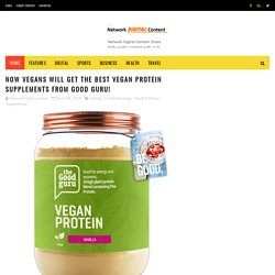 Now Vegans Will Get The Best Vegan Protein Supplements From Good Guru! - Network Digital Content