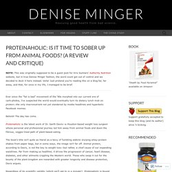 Proteinaholic: Is it Time to Sober Up From Animal Foods? (A Review and Critique)