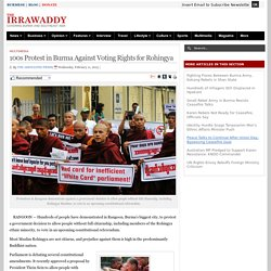 100s Protest in Burma Against Voting Rights for Rohingya