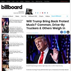 Will Trump Bring Back Protest Music? Common, Drive-By Truckers & Others Weigh In