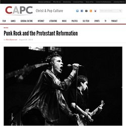 Punk Rock and the Protestant Reformation - Christ and Pop Culture