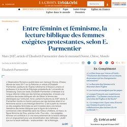 Entre féminin et féminisme, la lecture biblique des femmes exégètes protestantes, selon E. Parmentier - La Croix