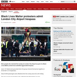 Black Lives Matter protesters admit London City Airport trespass