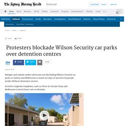 Protesters blockade Wilson Security car parks over detention centres