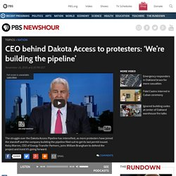 CEO behind Dakota Access to protesters: 'We're building the pipeline'