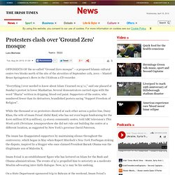 Protesters clash over 'Ground Zero' mosque - The Irish Times - Tue, Aug 24, 2010