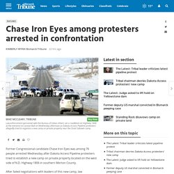 Chase Iron Eyes among protesters arrested in confrontation