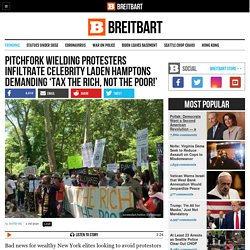 Pitchfork Wielding Protesters Infiltrate Celebrity Laden Hamptons Demanding 'Tax the Rich, Not the Poor!'