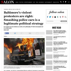 Baltimore's violent protesters are right: Smashing police cars is a legitimat...