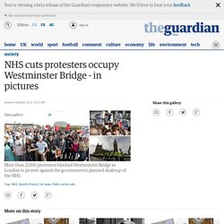 NHS cuts protesters occupy Westminster Bridge - in pictures