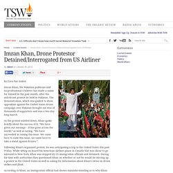 Imran Khan, Drone Protestor Detained/Interrogated from US Airliner