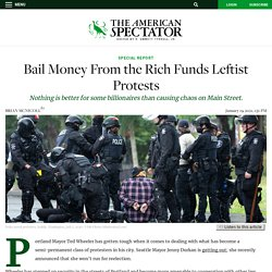 Bail Money From the Rich Funds Leftist Protests