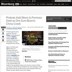 Protests Add Woes to Formosa Debt as Dim Sum Booms: China Credit