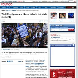 Wall Street protests: liberal cable's tea party moment? - Keach Hagey
