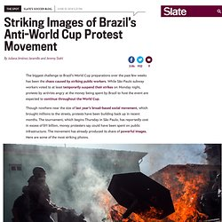 Brazil World Cup protests: Striking images of the country's anti-World Cup movement.