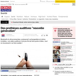 """Des prothèses auditives """"nouvelle génération"""" - 17 février 2015"""