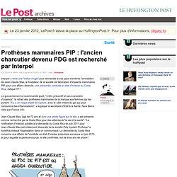 Prothèses mammaires PIP : l'ancien charcutier devenu PDG est recherché par Interpol - troud sur LePost.fr (13:47)