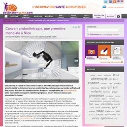 Cancer: protonthérapie, une première mondiale à Nice