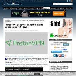 ProtonVPN : Le service de confidentialité Suisse est ouvert à tous !