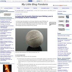 La fusion laser de poudre (Selective Laser Melting), pour le prototypage de pièces métalliques - Fonderie - Le blog technologie de la fonderie