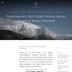 Prototype ML/NLP Code Tutorial Series Lesson 3: Bayes Theorem