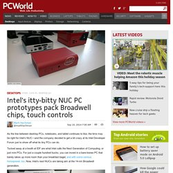 10/09/2014 Intel's itty-bitty NUC PC prototypes pack Broadwell chips, touch controls