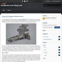 Choose CNC Prototyping for Better Performance - nextproto.over-blog.com