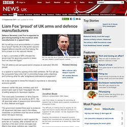 Liam Fox 'proud' of UK arms and defence manufacturers