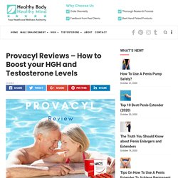 Provacyl Reviews - How to Boost your HGH and Testosterone Levels - Healthy Body Healthy Mind