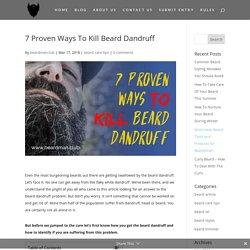 7 Proven Ways To Kill Beard Dandruff - BeardMan Club