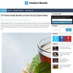 10+ Proven Health Benefits of Green Tea By Sanjeev Nanda - Sanjeev Nanda