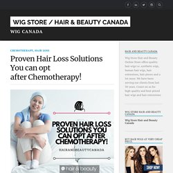 Proven Hair Loss Solutions You can opt after Chemotherapy!