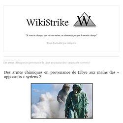 Des armes chimiques en provenance de Libye aux mains des « opposants » syriens ?