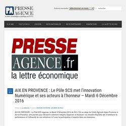 AIX EN PROVENCE : Le Pôle SCS met l'innovation Numérique et ses acteurs à l'honneur - Mardi 6 Décembre 2016