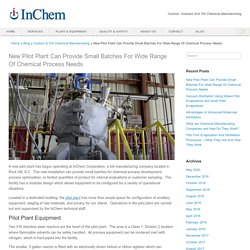 New Pilot Plant Can Provide Small Batches For Wide Range Of Chemical Process Needs