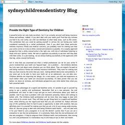 sydneychildrensdentistry Blog: Provide the Right Type of Dentistry For Children