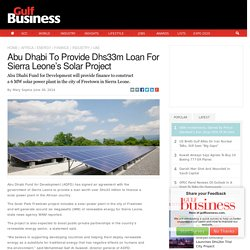 Abu Dhabi To Provide Dhs33m Loan For Sierra Leone's Solar Project - Gulf Business