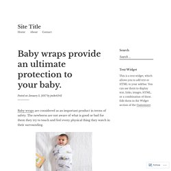 Baby wraps provide an ultimate protection to your baby. – Site Title