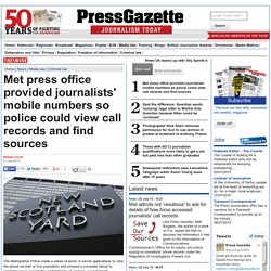 Met press office provided journalists' mobile numbers so police could view call records and find sources
