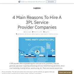 4 Main Reasons To Hire A 3PL Service Provider Companies – Logistan