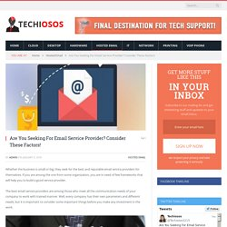 Are You Seeking For Email Service Provider? Consider These Factors! - techiosos