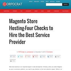 Magento Store Hosting—Four Checks to Hire the Best Service Provider – Corpocrat Magazine