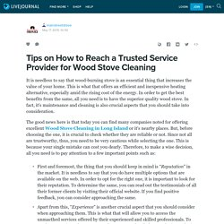 Tips on How to Reach a Trusted Service Provider for Wood Stove Cleaning